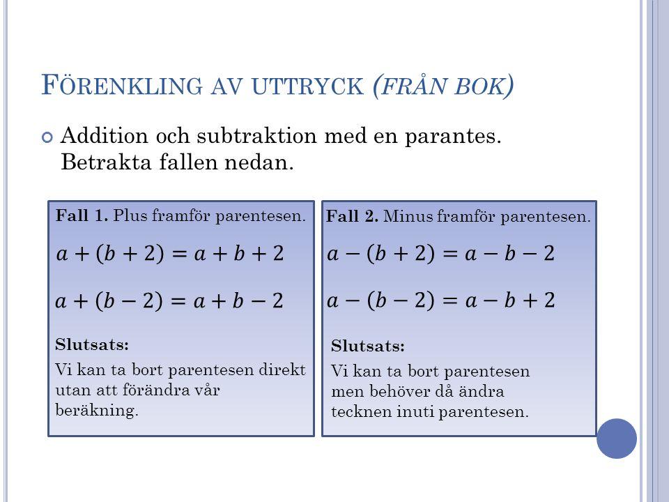 F ÖRENKLING AV UTTRYCK (E XEMPEL ) Addition och subtraktion med en parantes.