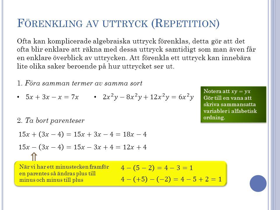 F ÖRENKLING AV UTTRYCK (R EPETITION ) Ofta kan komplicerade algebraiska uttryck förenklas, detta gör att det ofta blir enklare att räkna med dessa utt