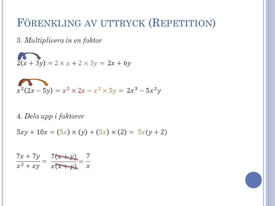 F ÖRENKLING AV UTTRYCK (R EPETITION ) 3. Multiplicera in en faktor 4. Dela upp i faktorer