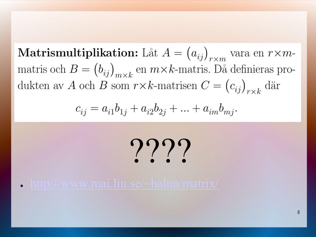8 ???? ● http://www.mai.liu.se/~halun/matrix/ http://www.mai.liu.se/~halun/matrix/