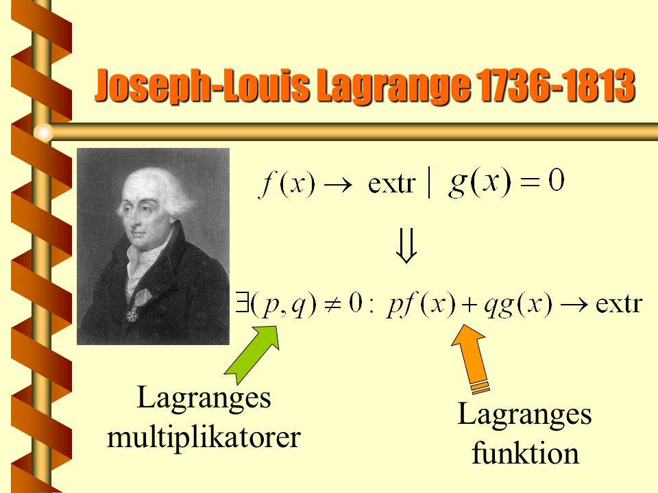 Joseph-Louis Lagrange 1736-1813 Lagranges multiplikatorer Lagranges funktion