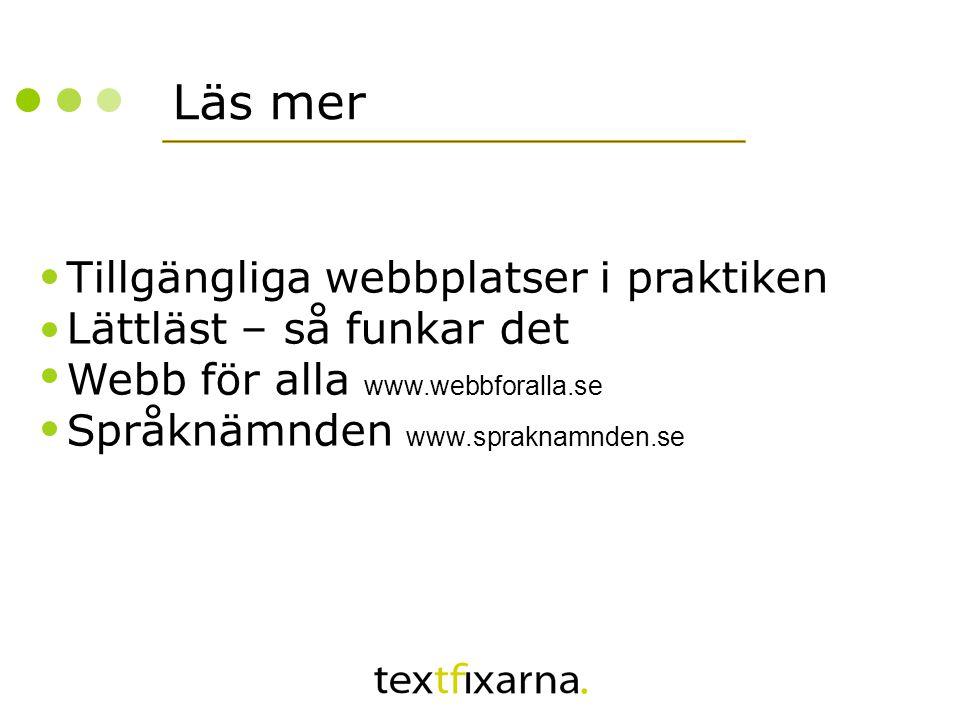 Läs mer Tillgängliga webbplatser i praktiken Lättläst – så funkar det Webb för alla www.webbforalla.se Språknämnden www.spraknamnden.se