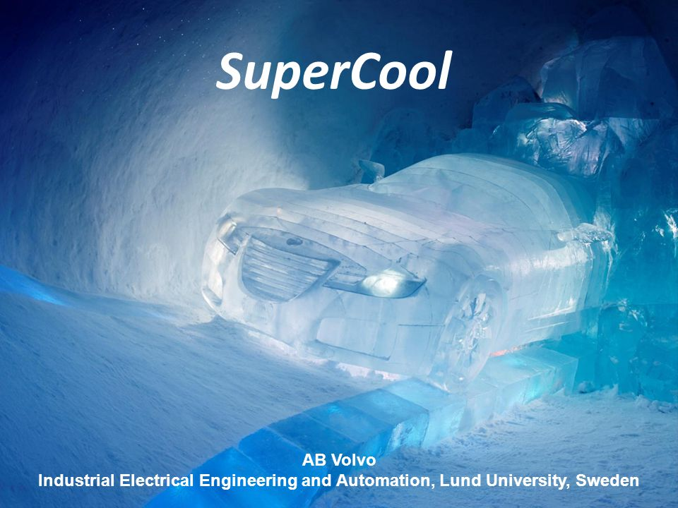 AB Volvo Industrial Electrical Engineering and Automation, Lund University, Sweden SuperCool