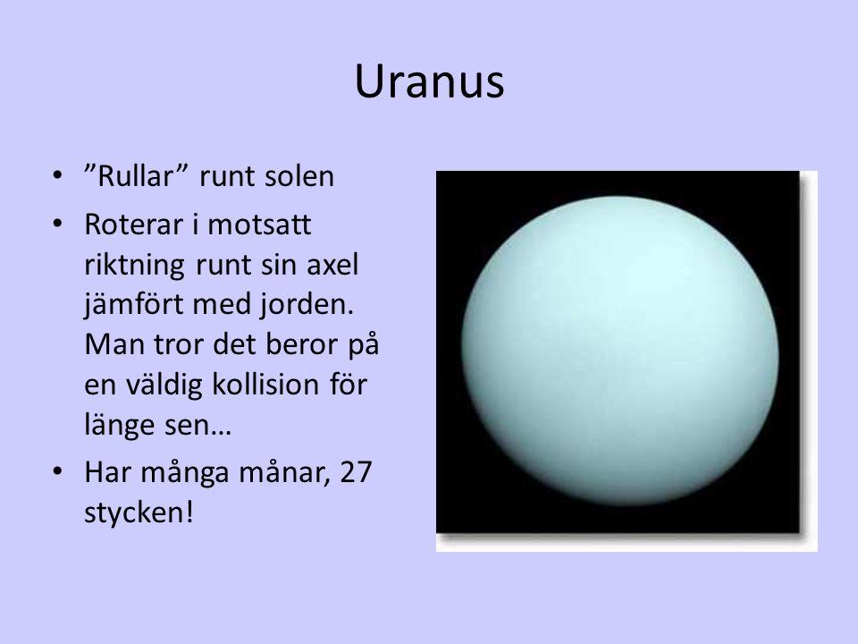 """Uranus """"Rullar"""" runt solen Roterar i motsatt riktning runt sin axel jämfört med jorden. Man tror det beror på en väldig kollision för länge sen… Har m"""