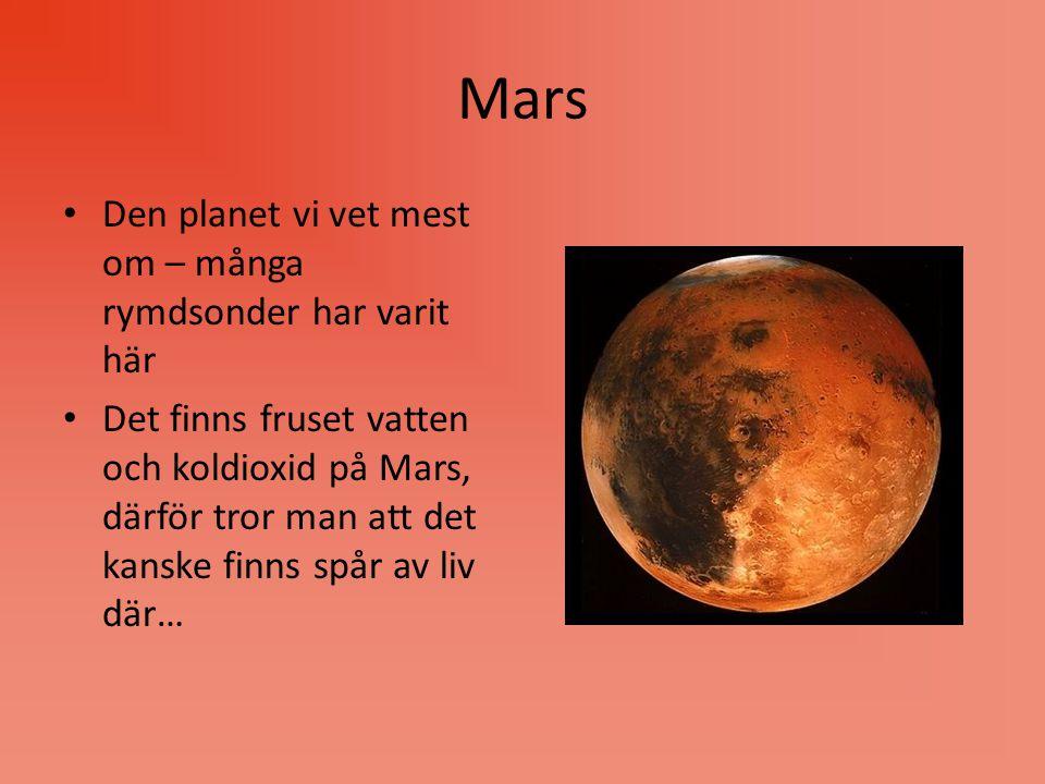 Mars Den planet vi vet mest om – många rymdsonder har varit här Det finns fruset vatten och koldioxid på Mars, därför tror man att det kanske finns sp