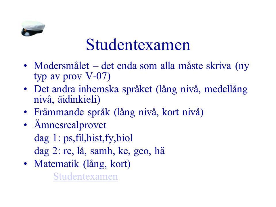 Studentexamen Modersmålet – det enda som alla måste skriva (ny typ av prov V-07) Det andra inhemska språket (lång nivå, medellång nivå, äidinkieli) Främmande språk (lång nivå, kort nivå) Ämnesrealprovet dag 1: ps,fil,hist,fy,biol dag 2: re, lå, samh, ke, geo, hä Matematik (lång, kort) Studentexamen