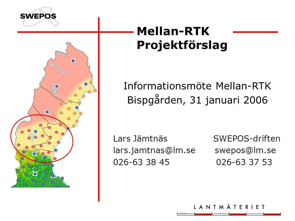 Mellan-RTK Projektförslag Informationsmöte Mellan-RTK Bispgården, 31 januari 2006 Lars Jämtnäs SWEPOS-driften lars.jamtnas@lm.se swepos@lm.se 026-63 38 45 026-63 37 53
