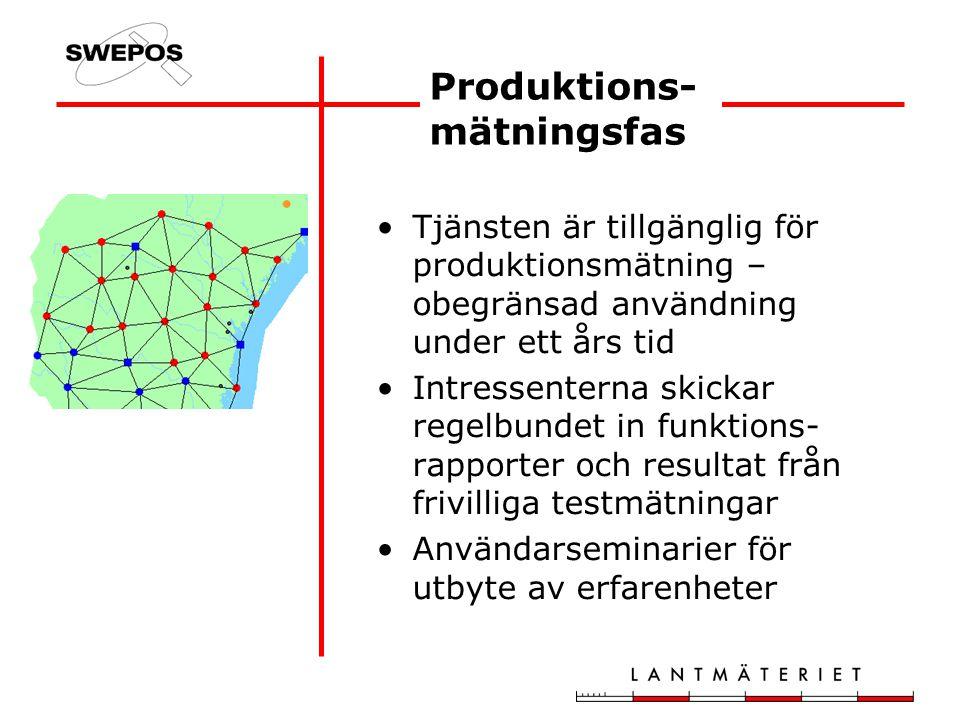 Produktions- mätningsfas Tjänsten är tillgänglig för produktionsmätning – obegränsad användning under ett års tid Intressenterna skickar regelbundet in funktions- rapporter och resultat från frivilliga testmätningar Användarseminarier för utbyte av erfarenheter