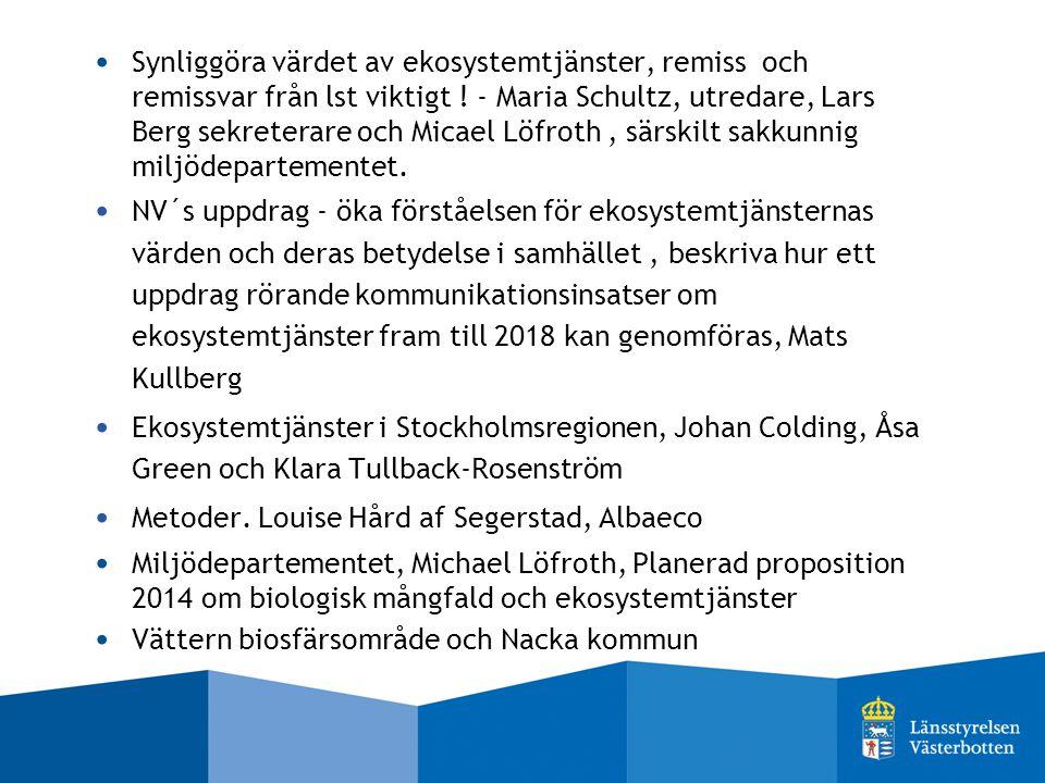 Synliggöra värdet av ekosystemtjänster, remiss och remissvar från lst viktigt ! - Maria Schultz, utredare, Lars Berg sekreterare och Micael Löfroth, s