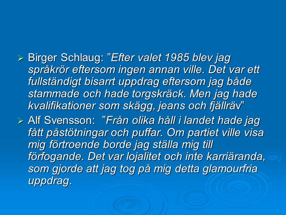  Birger Schlaug: Efter valet 1985 blev jag språkrör eftersom ingen annan ville.