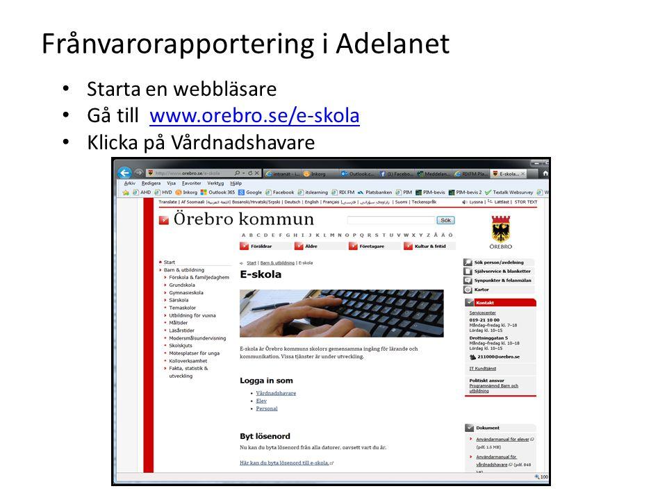 Frånvarorapportering i Adelanet Starta en webbläsare Gå till www.orebro.se/e-skolawww.orebro.se/e-skola Klicka på Vårdnadshavare