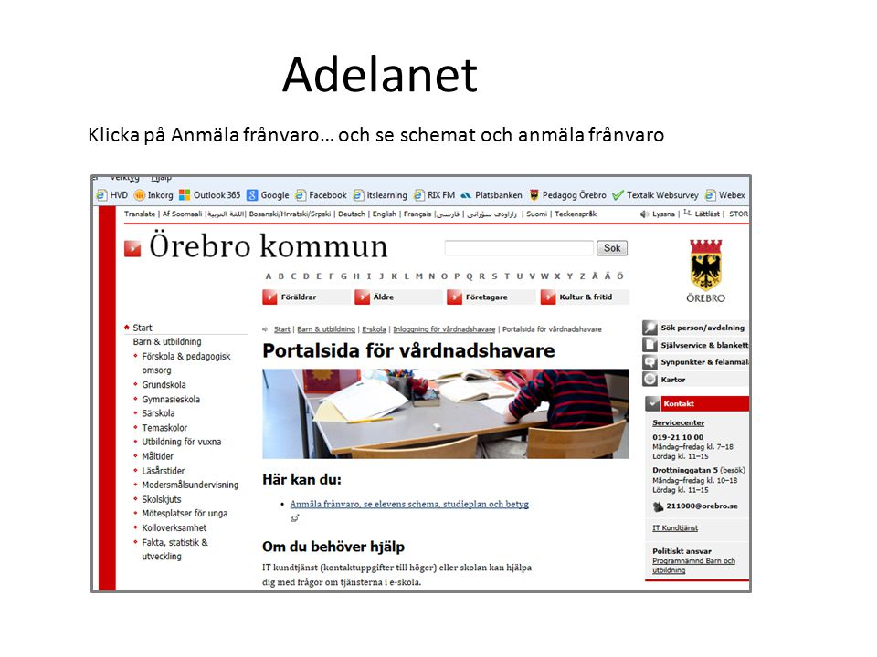 Klicka på Anmäla frånvaro… och se schemat och anmäla frånvaro Adelanet
