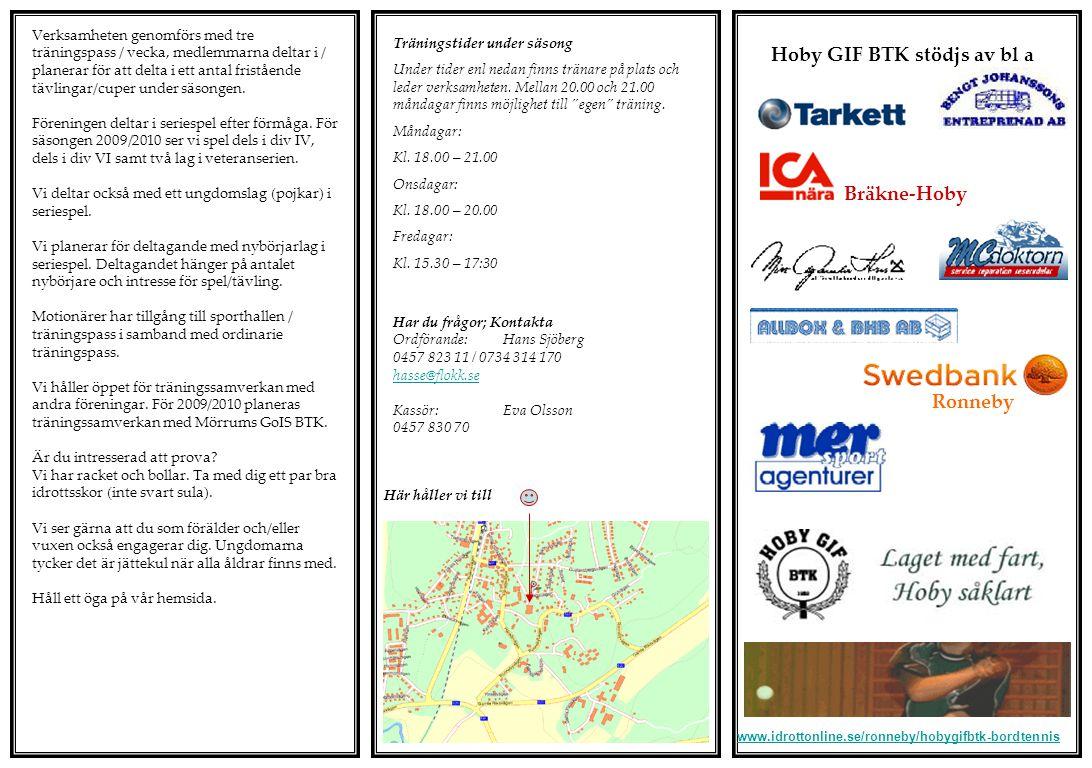 www.idrottonline.se/ronneby/hobygifbtk-bordtennis Hoby GIF BTK stödjs av bl a Bräkne-Hoby Ronneby Träningstider under säsong Under tider enl nedan finns tränare på plats och leder verksamheten.