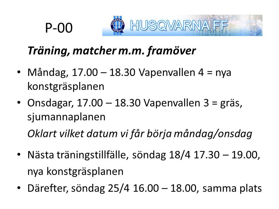 P-00 Träning, matcher m.m. framöver Måndag, 17.00 – 18.30 Vapenvallen 4 = nya konstgräsplanen Onsdagar, 17.00 – 18.30 Vapenvallen 3 = gräs, sjumannapl
