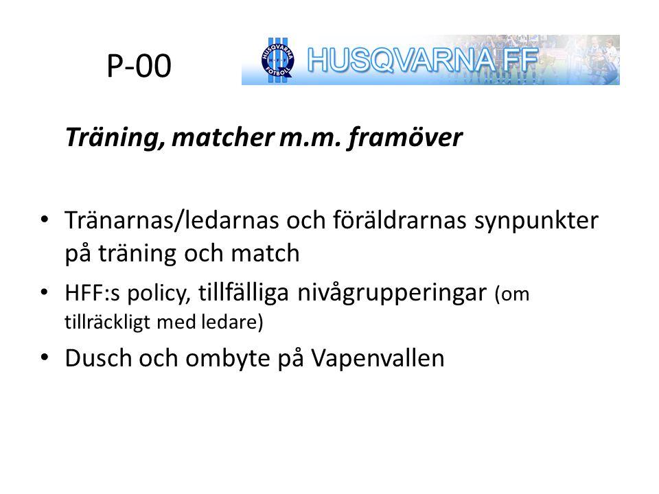 P-00 Träning, matcher m.m. framöver Tränarnas/ledarnas och föräldrarnas synpunkter på träning och match HFF:s policy, t illfälliga nivågrupperingar (o