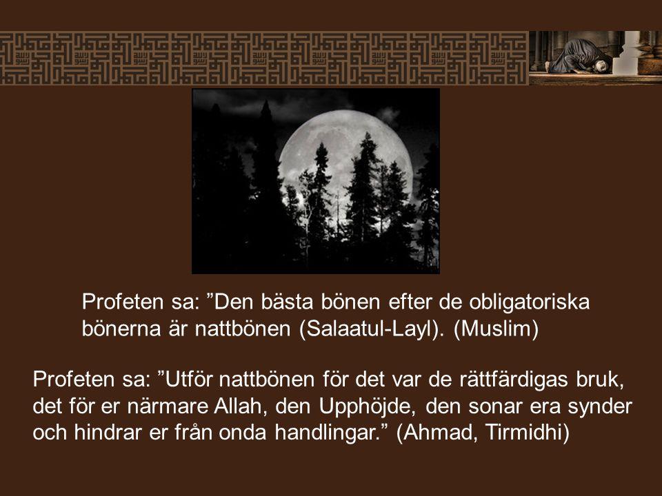 """Profeten sa: """"Den bästa bönen efter de obligatoriska bönerna är nattbönen (Salaatul-Layl). (Muslim) Profeten sa: """"Utför nattbönen för det var de rättf"""