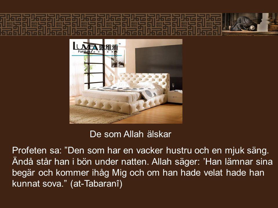 """Profeten sa: """"Den som har en vacker hustru och en mjuk säng. Ändå står han i bön under natten. Allah säger: 'Han lämnar sina begär och kommer ihåg Mig"""