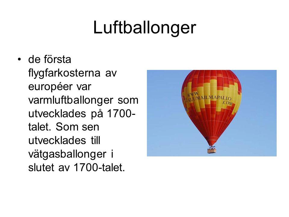 Luftballonger de första flygfarkosterna av européer var varmluftballonger som utvecklades på 1700- talet. Som sen utvecklades till vätgasballonger i s