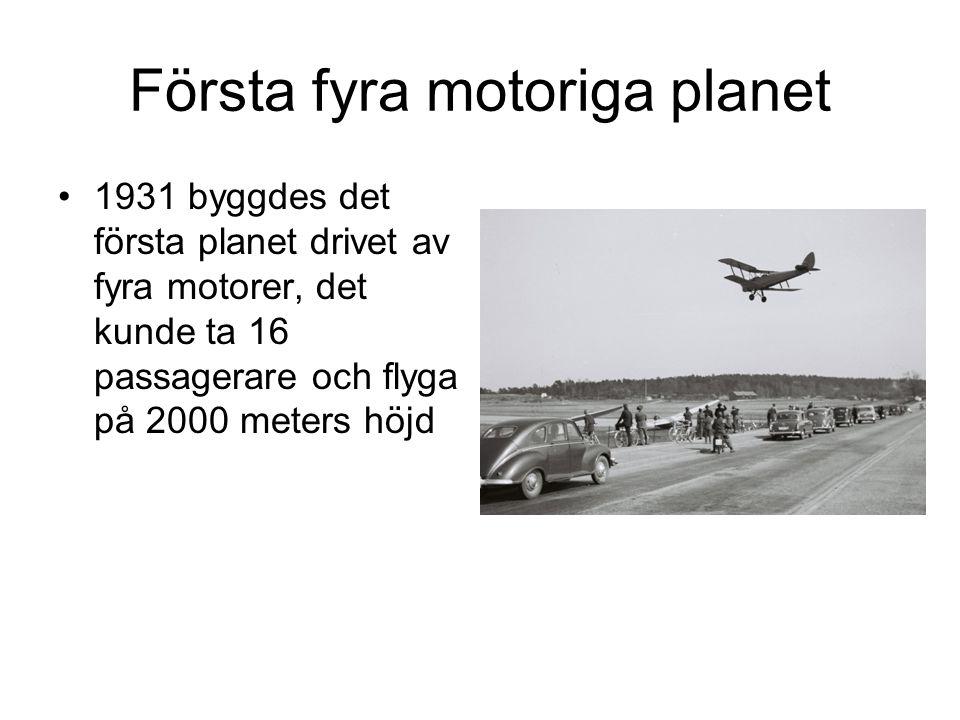Första fyra motoriga planet 1931 byggdes det första planet drivet av fyra motorer, det kunde ta 16 passagerare och flyga på 2000 meters höjd
