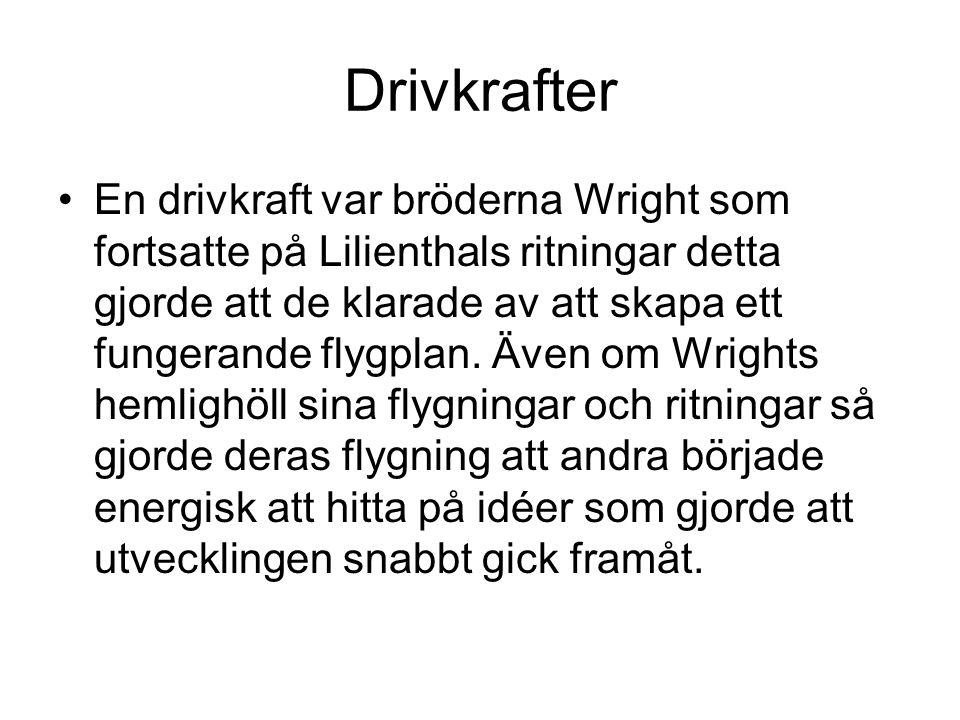 Drivkrafter En drivkraft var bröderna Wright som fortsatte på Lilienthals ritningar detta gjorde att de klarade av att skapa ett fungerande flygplan.