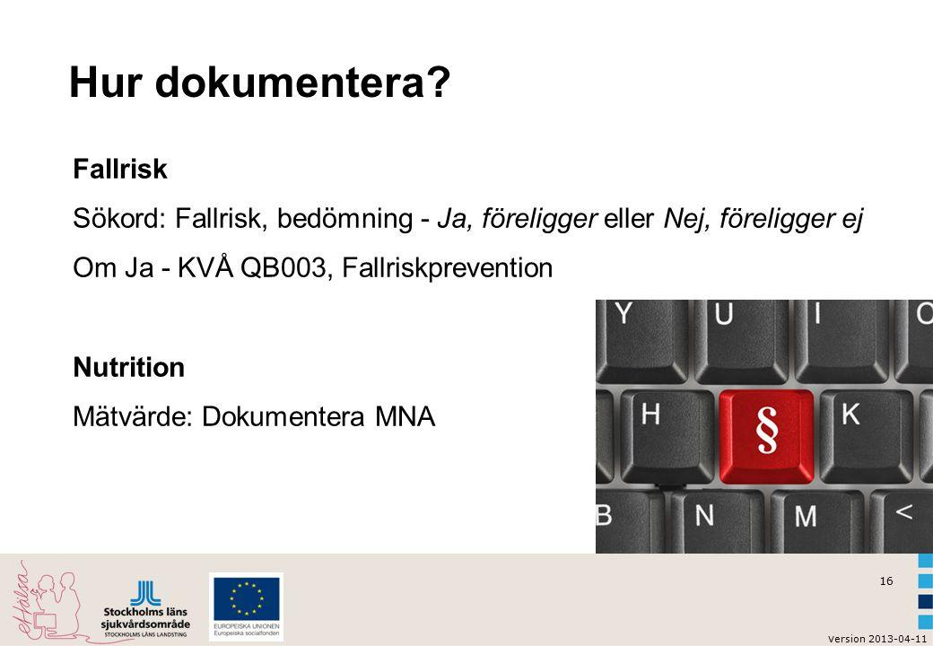 16 v ersion 2013-04-11 Fallrisk Sökord: Fallrisk, bedömning - Ja, föreligger eller Nej, föreligger ej Om Ja - KVÅ QB003, Fallriskprevention Nutrition