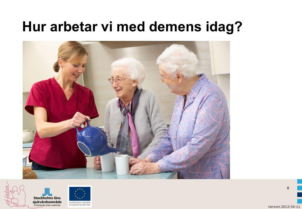 8 v ersion 2013-04-11 Hur arbetar vi med demens idag?