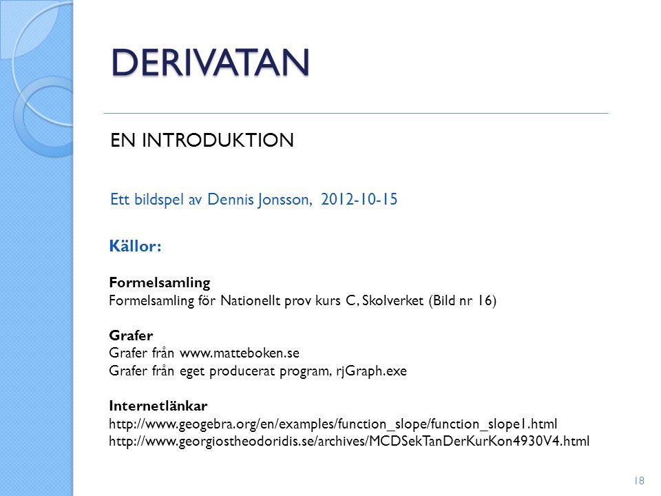 DERIVATAN EN INTRODUKTION Ett bildspel av Dennis Jonsson, 2012-10-15 Källor: Formelsamling Formelsamling för Nationellt prov kurs C, Skolverket (Bild