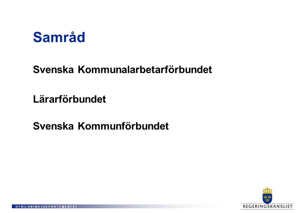U T B I L D N I N G S D E P A R T E M E N T E T Samråd Svenska Kommunalarbetarförbundet Lärarförbundet Svenska Kommunförbundet