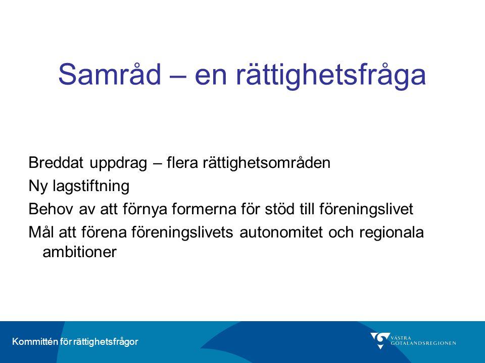 Kommittén för rättighetsfrågor Samråd – en rättighetsfråga Breddat uppdrag – flera rättighetsområden Ny lagstiftning Behov av att förnya formerna för stöd till föreningslivet Mål att förena föreningslivets autonomitet och regionala ambitioner