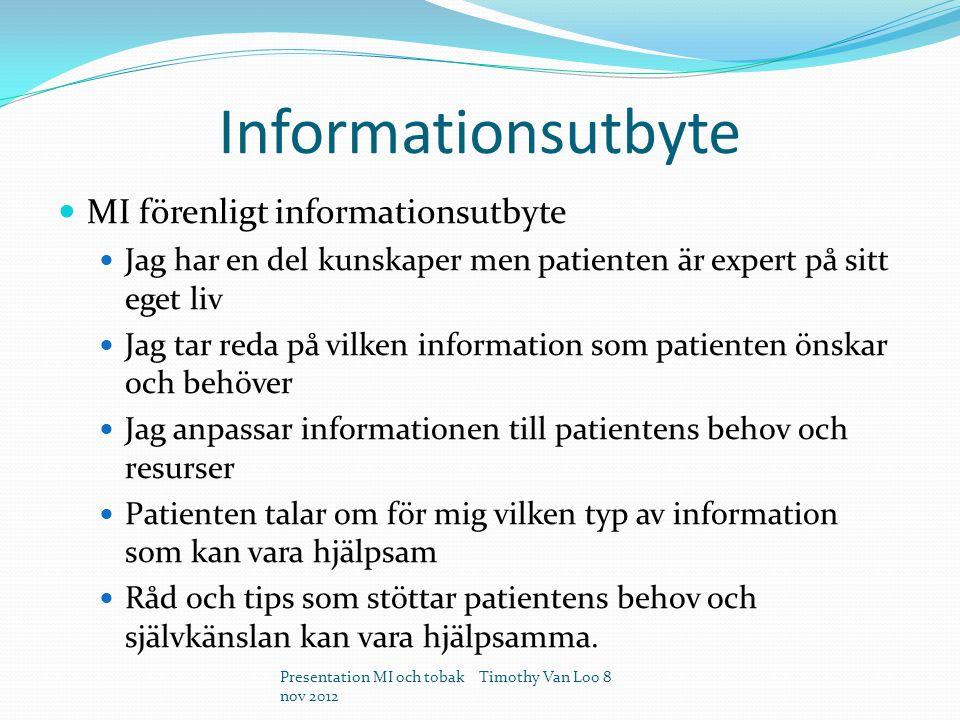 Informationsutbyte MI förenligt informationsutbyte Jag har en del kunskaper men patienten är expert på sitt eget liv Jag tar reda på vilken information som patienten önskar och behöver Jag anpassar informationen till patientens behov och resurser Patienten talar om för mig vilken typ av information som kan vara hjälpsam Råd och tips som stöttar patientens behov och självkänslan kan vara hjälpsamma.