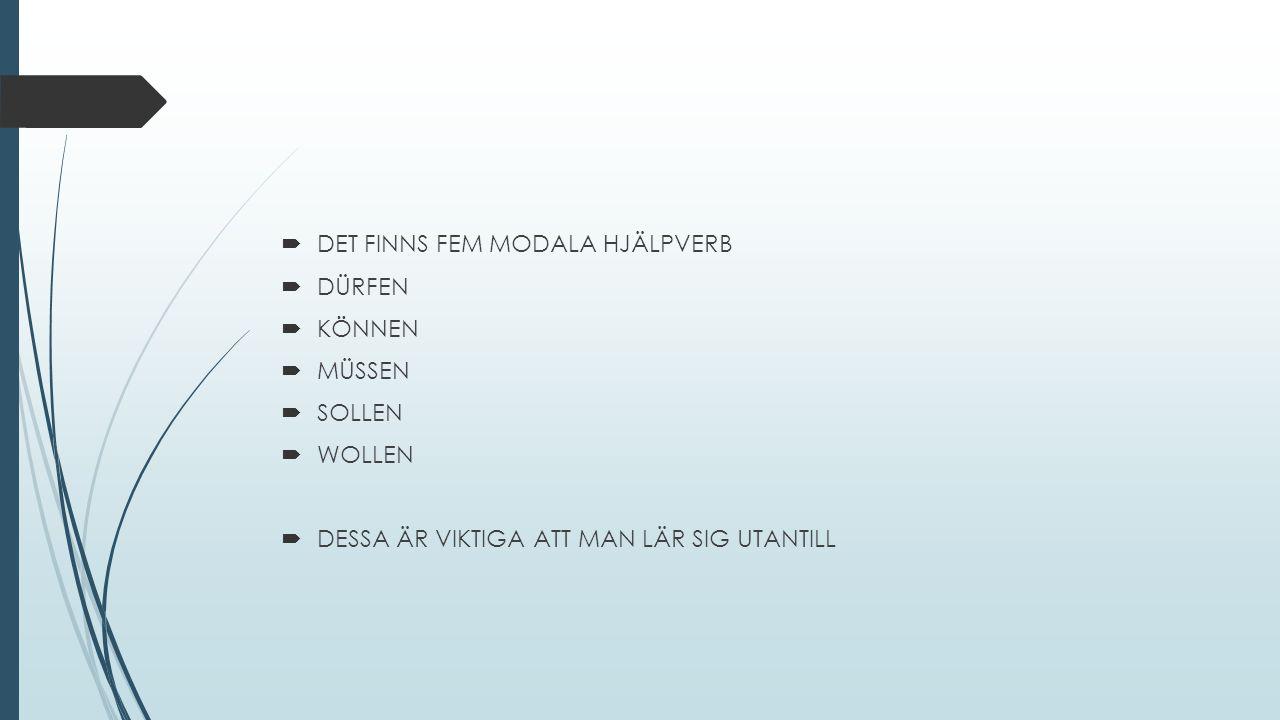  DE BÖJS EFTER PERSON  DE FÅR ANNAN VOKAL I SINGULAR ( FÖRUTOM SOLLEN )  DE HJÄLPER ETT ANNAT VERB ( HUVUDVERBET ) SOM STÅR I GRUNDFORM SIST I MENINGEN  DE SAKNAR PERSONÄNDELSERNA –E & -T EFTER ICH, ER, SIE & ES  DE KOMMER FÖRST I MENINGEN VID FRÅGOR, VERBET FORTFARANDE SIST