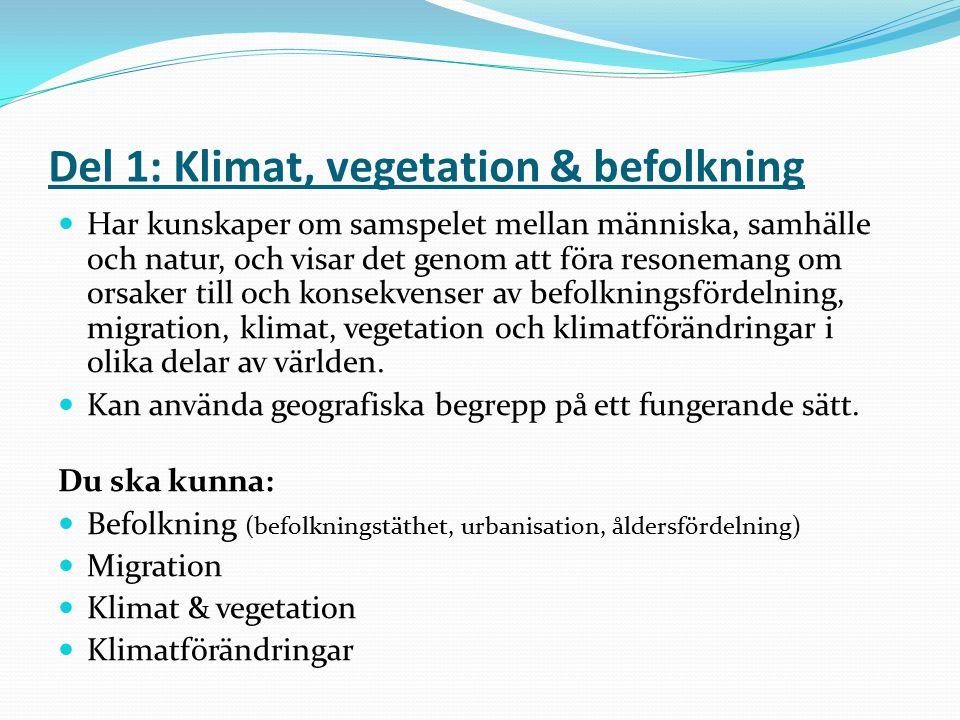 Del 1: Klimat, vegetation & befolkning Har kunskaper om samspelet mellan människa, samhälle och natur, och visar det genom att föra resonemang om orsa