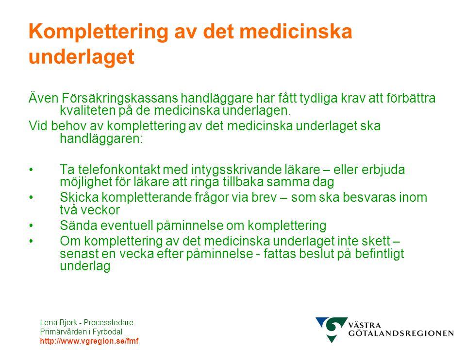 Lena Björk - Processledare Primärvården i Fyrbodal http://www.vgregion.se/fmf Komplettering av det medicinska underlaget Även Försäkringskassans handläggare har fått tydliga krav att förbättra kvaliteten på de medicinska underlagen.