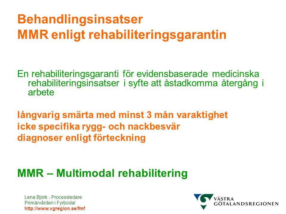 Lena Björk - Processledare Primärvården i Fyrbodal http://www.vgregion.se/fmf Behandlingsinsatser MMR enligt rehabiliteringsgarantin En rehabiliteringsgaranti för evidensbaserade medicinska rehabiliteringsinsatser i syfte att åstadkomma återgång i arbete långvarig smärta med minst 3 mån varaktighet icke specifika rygg- och nackbesvär diagnoser enligt förteckning MMR – Multimodal rehabilitering