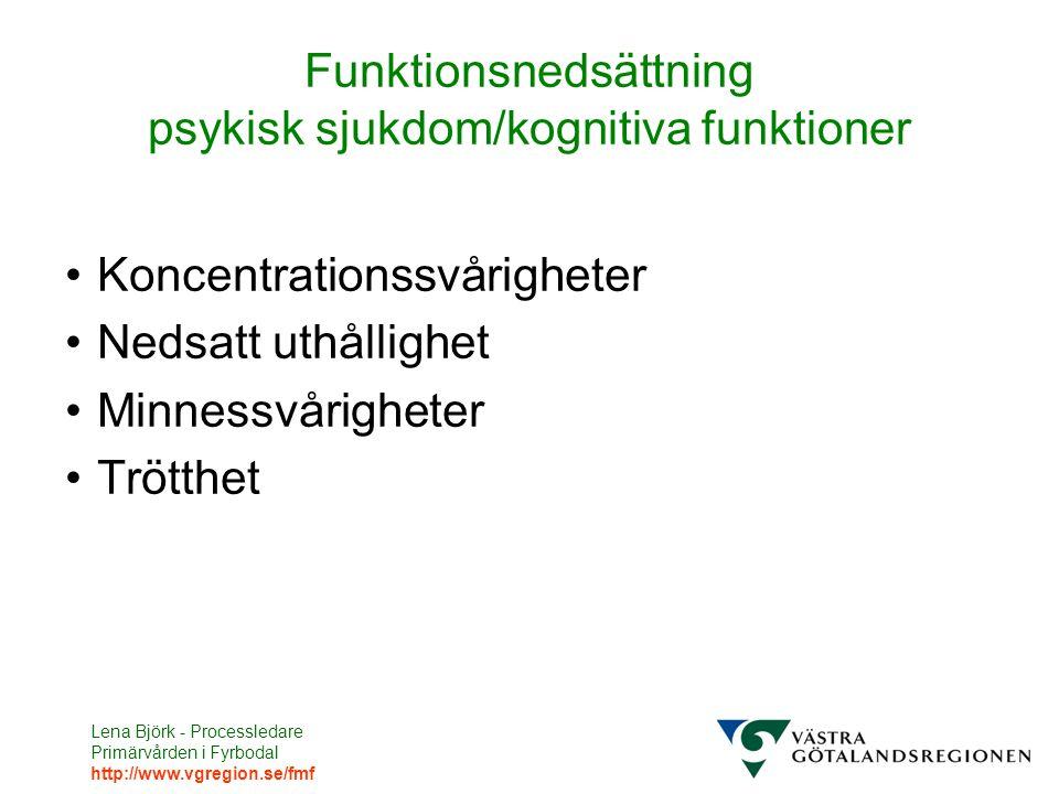 Lena Björk - Processledare Primärvården i Fyrbodal http://www.vgregion.se/fmf Funktionsnedsättning psykisk sjukdom/kognitiva funktioner Koncentrationssvårigheter Nedsatt uthållighet Minnessvårigheter Trötthet