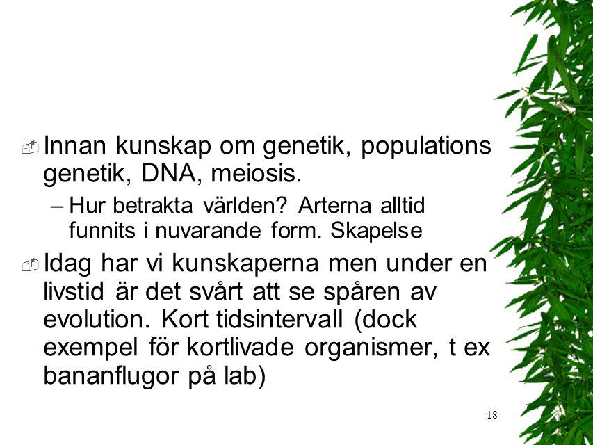18  Innan kunskap om genetik, populations genetik, DNA, meiosis.
