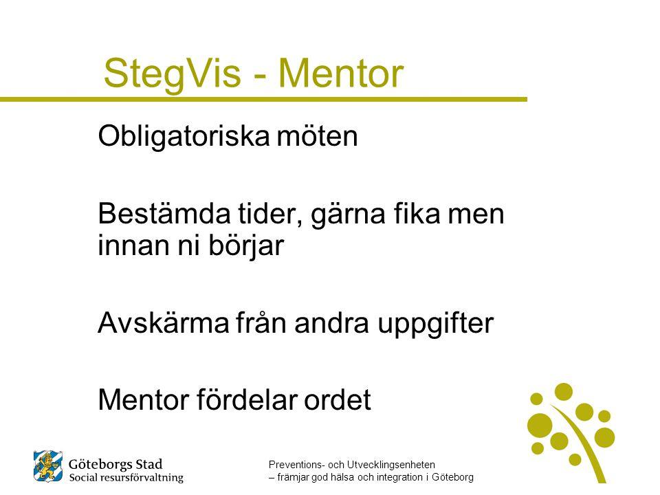 Preventions- och Utvecklingsenheten – främjar god hälsa och integration i Göteborg StegVis - Mentor Obligatoriska möten Bestämda tider, gärna fika men innan ni börjar Avskärma från andra uppgifter Mentor fördelar ordet