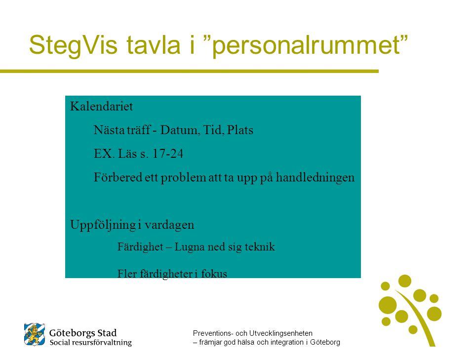 Preventions- och Utvecklingsenheten – främjar god hälsa och integration i Göteborg StegVis tavla i personalrummet Kalendariet Nästa träff - Datum, Tid, Plats EX.