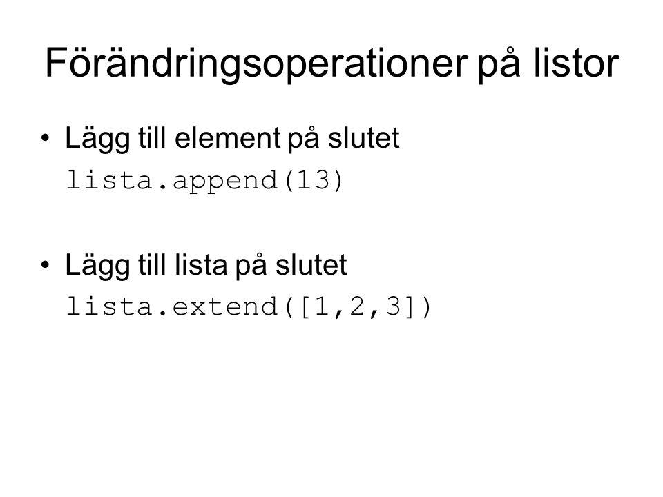 Förändringsoperationer på listor Lägg till element på slutet lista.append(13) Lägg till lista på slutet lista.extend([1,2,3])