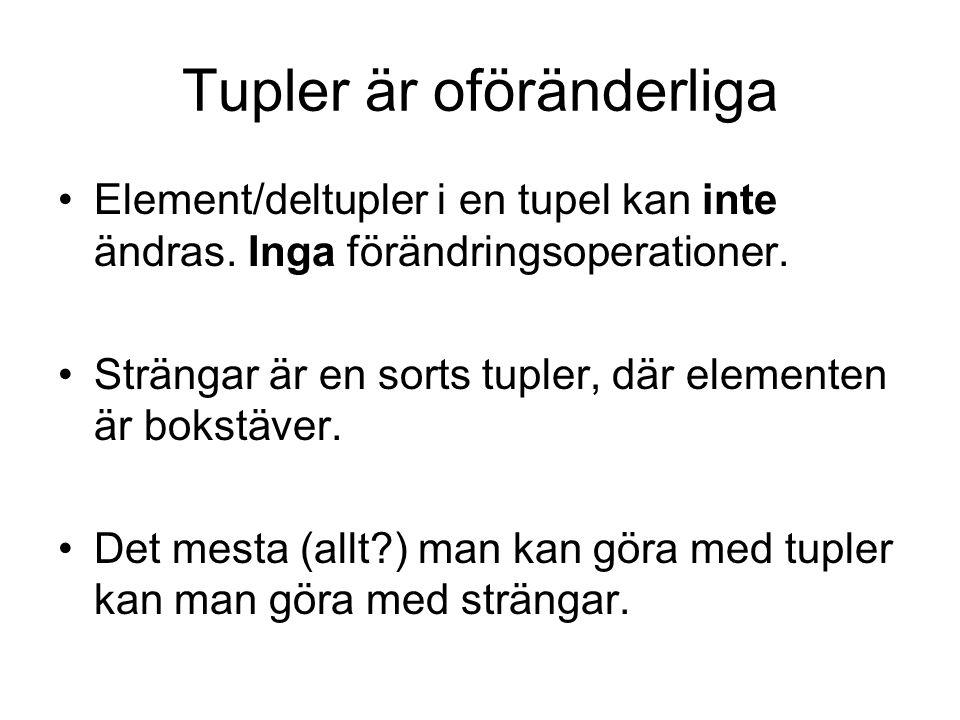Tupler är oföränderliga Element/deltupler i en tupel kan inte ändras.