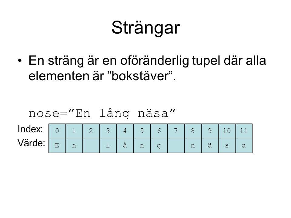 Strängar En sträng är en oföränderlig tupel där alla elementen är bokstäver .