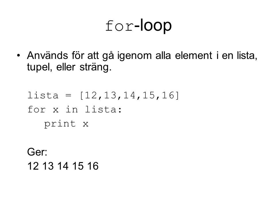 for -loop Används för att gå igenom alla element i en lista, tupel, eller sträng.