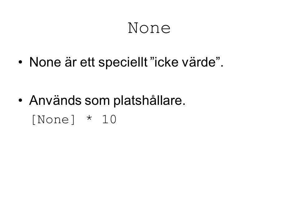 None None är ett speciellt icke värde . Används som platshållare. [None] * 10
