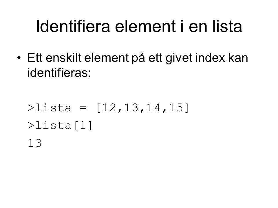 Identifiera element i en lista Ett enskilt element på ett givet index kan identifieras: >lista = [12,13,14,15] >lista[1] 13