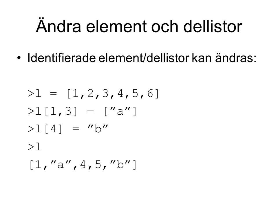 Ta bort element eller dellistor Element/dellista kan tas bort: >l = [1,2,3,4,5,6] >del l[1,3] >del l[3] >l [1,4,5]