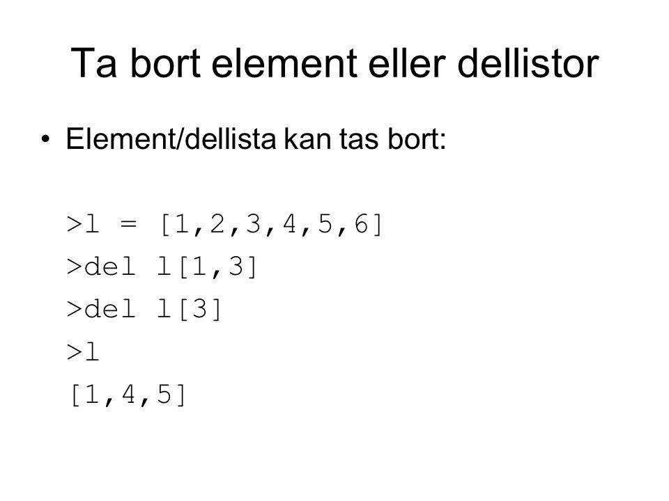 Förändringsoperationer på listor Omvänd ordning på elementen lista.reverse() Sortera elementen >l = [2,3,1,4,5,7,6] >l.sort() >l [1,2,3,4,5,6,7]