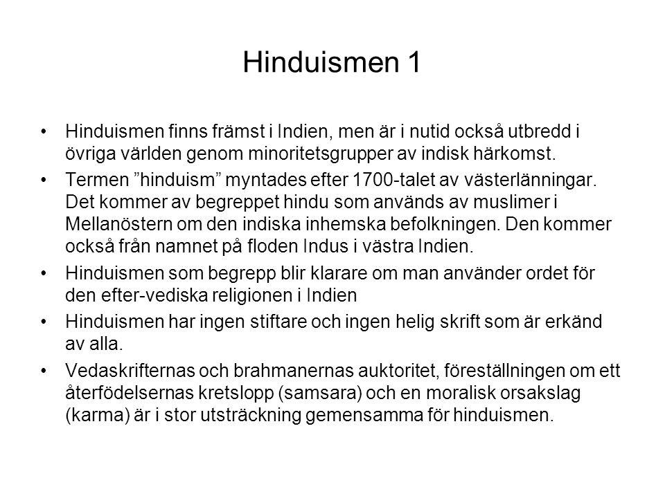 """Hinduismen 1 Hinduismen finns främst i Indien, men är i nutid också utbredd i övriga världen genom minoritetsgrupper av indisk härkomst. Termen """"hindu"""