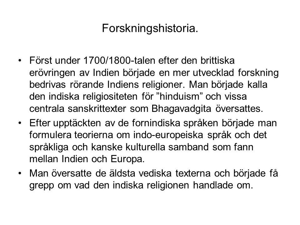 Forskningshistoria. Först under 1700/1800-talen efter den brittiska erövringen av Indien började en mer utvecklad forskning bedrivas rörande Indiens r