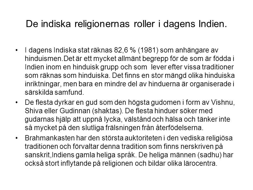 De indiska religionernas roller i dagens Indien. I dagens Indiska stat räknas 82,6 % (1981) som anhängare av hinduismen.Det är ett mycket allmänt begr