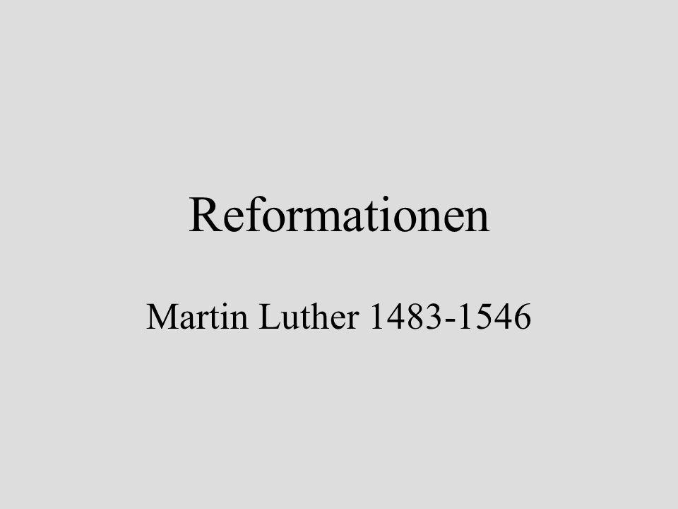 Martin Luther Munk från Tyskland Kritisk mot flera saker inom katolicismen: 1.Skärselden 2.Avlatsbreven 3.Påvens och biskoparnas lyxliv
